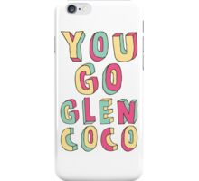 You Go, Glen Coco! iPhone Case/Skin