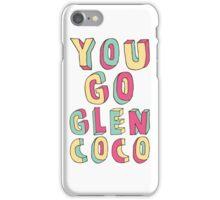 You Go, Glen Coco! iPhone Case/Skin