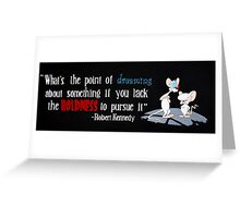 pinky and the brain- Kennedy quote Greeting Card