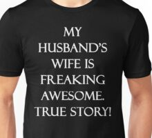 My Husband's Wife is Freaking Awesome. True Story! Unisex T-Shirt