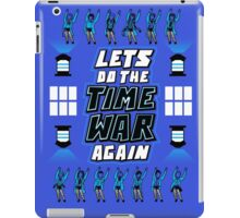 LETS DO THE TIME WAR AGAIN iPad Case/Skin