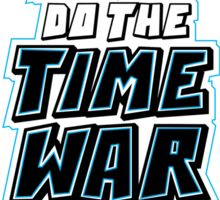 LETS DO THE TIME WAR AGAIN Sticker