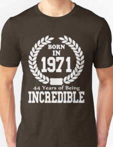 Born In 1971 44 Years Of Being Incredible Unisex T-Shirt