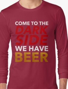 Come To The Dark Side. We Have Beer. Long Sleeve T-Shirt