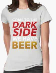 Come To The Dark Side. We Have Beer. Womens Fitted T-Shirt