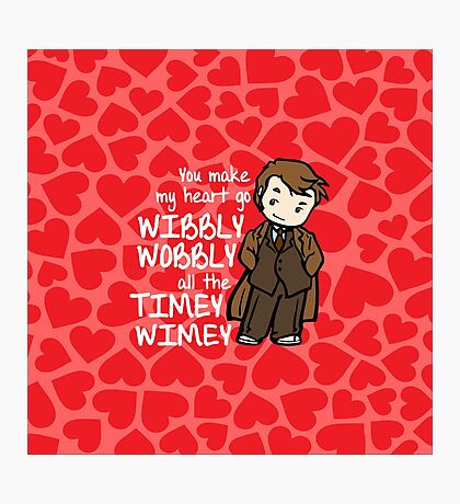 You Make My Heart Go Wibbly Wobbly Photographic Print