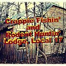 """Crappie Fishin' and Rodent Huntin' Lodge, Local 17""... prints and products by © Bob Hall"
