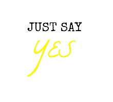 'Just Say Yes' (white/black) by ClemmieDesigns