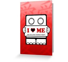I Love Me - Have You Loved Yourself Today? Greeting Card