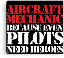 Original 'Aircraft Mechanic Because Even Pilots Need Heroes' T-shirts, Hoodies, Accessories and Gifts Canvas Print