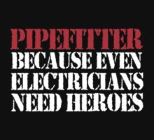 Cool 'Pipefitter Because Even Electricians Need Heroes' T-shirts, Hoodies, Accessories and Gifts by Albany Retro