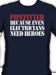 Cool 'Pipefitter Because Even Electricians Need Heroes' T-shirts, Hoodies, Accessories and Gifts T-Shirt