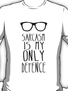 Sarcasm is my Only Defence T-Shirt