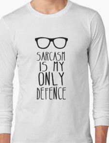 Sarcasm is my Only Defence Long Sleeve T-Shirt