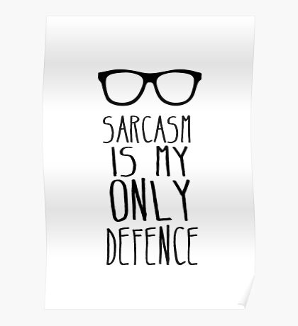 Sarcasm is my Only Defence Poster