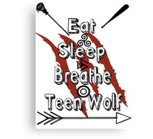 Eat Sleep Breathe Teen Wolf Canvas Print