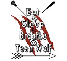 Eat Sleep Breathe Teen Wolf Photographic Print