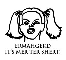 Ermahgerd Its Mer Ter Shert! Ermahgerd Girl. Oh My Photographic Print