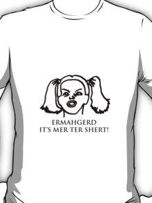 Ermahgerd Its Mer Ter Shert! Ermahgerd Girl. Oh My T-Shirt