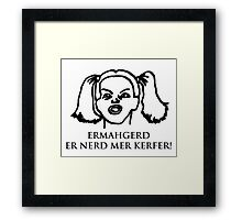 Ermahgerd Er Nerd Mer Kerfer! Ermahgerd Girl. Oh My God I Need My Coffee!! Framed Print