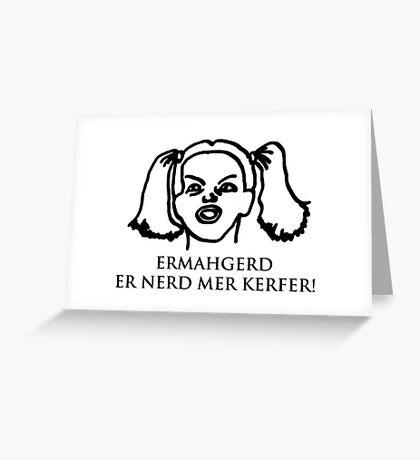 Ermahgerd Er Nerd Mer Kerfer! Ermahgerd Girl. Oh My God I Need My Coffee!! Greeting Card