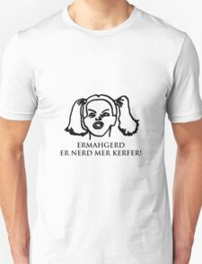 Ermahgerd Er Nerd Mer Kerfer! Ermahgerd Girl. Oh My God I Need My Coffee!! T-Shirt