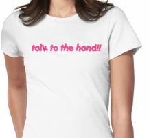 talk to the hand!! Womens Fitted T-Shirt