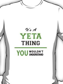 It's a YETA thing, you wouldn't understand !! T-Shirt