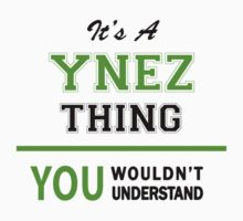 It's a YNEZ thing, you wouldn't understand !! by itsmine