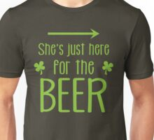 She's just here for the beer Unisex T-Shirt