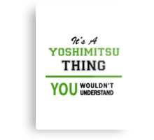 It's a YOSHIMITSU thing, you wouldn't understand !! Metal Print