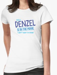 Unless DENZEL is in the movie I don't want to know! T-Shirt