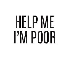 Help Me I'm Poor by pixelly