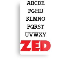 It's Zed. Metal Print