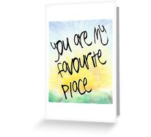 You are my favourite place.. Greeting Card