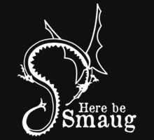 Here be Smaug - White, for dark  T-Shirt by Mystalope