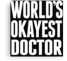 World's Okayest Doctor - T Shirts & Hoodies Canvas Print