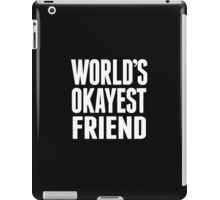 World's Okayest Friend - T Shirts & Hoodies iPad Case/Skin