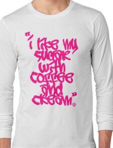 """I like my sugar with coffee and cream"" - Pink Long Sleeve T-Shirt"