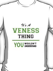 It's a VENESS thing, you wouldn't understand !! T-Shirt
