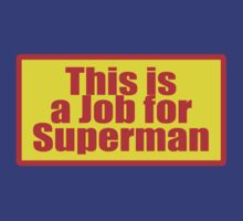 This Is A Job For Superman - T-Shirt by deanworld