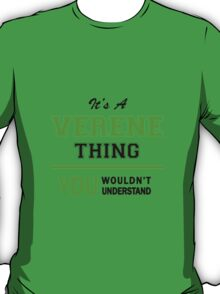 It's a VERENE thing, you wouldn't understand !! T-Shirt