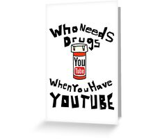 Drugs & YouTube Greeting Card