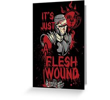 It`s Just a Flesh Wound Greeting Card