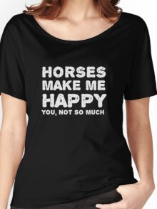 """Horses make me happy. You, not so much"". Women's Relaxed Fit T-Shirt"