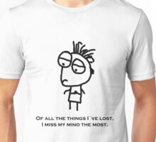 Of all the things I`ve lost, I miss my mind the most. Black Unisex T-Shirt