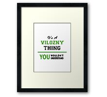 It's a VILOZNY thing, you wouldn't understand !! Framed Print