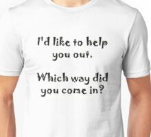 I'd like to help you out. Which way did you come in? T-Shirt