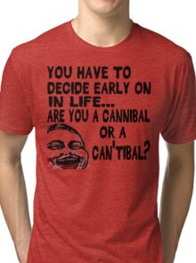Are You a Cannibal - humor Tri-blend T-Shirt