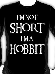 I AM NOT SHORT I AM A HOBBIT T-Shirt